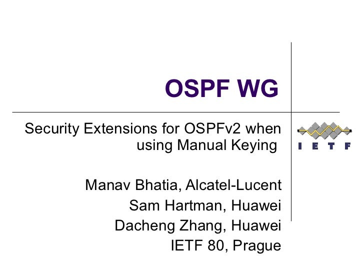 OSPF WG Security Extensions for OSPFv2 when using Manual Keying  Manav Bhatia, Alcatel-Lucent Sam Hartman, Huawei Dacheng ...
