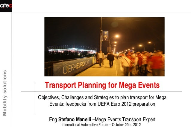 Mobility solutions                        Transport Planning for Mega Events                     Objectives, Challenges an...