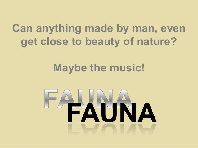 Can anything made by man, evenget close to beauty of nature?Maybe the music!