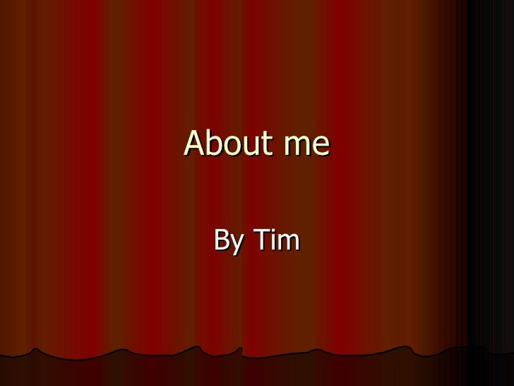 About me By Tim