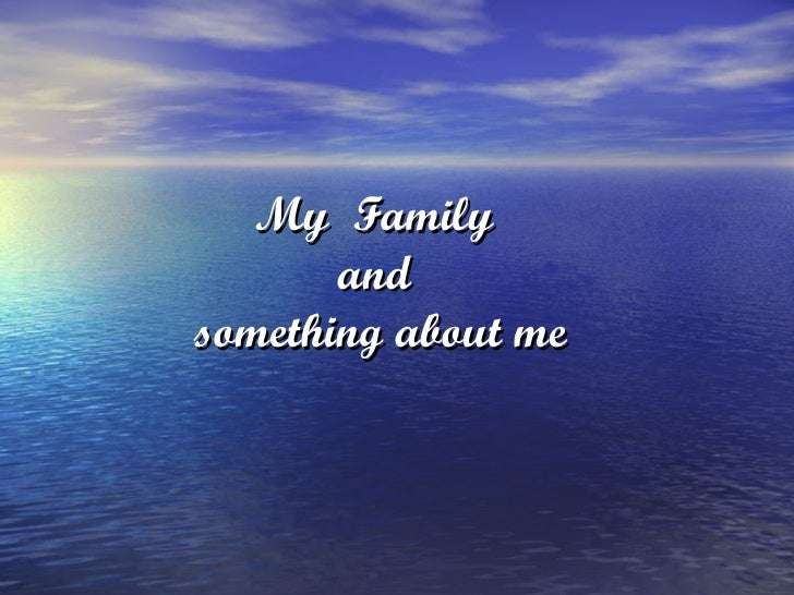 My  Family  and  something about me