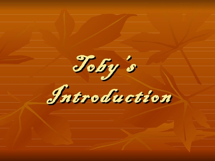Toby's  Introduction