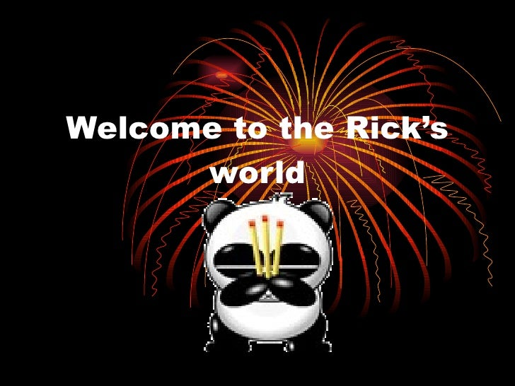 Welcome to the Rick's world