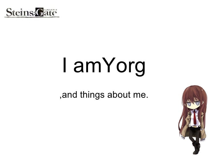I amYorg ,and things about me.