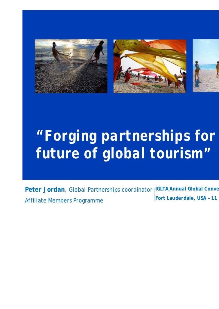 """Forging partnerships for the   future of global tourism""Peter Jordan, Global Partnerships coordinator   IGLTA Annual Glob..."