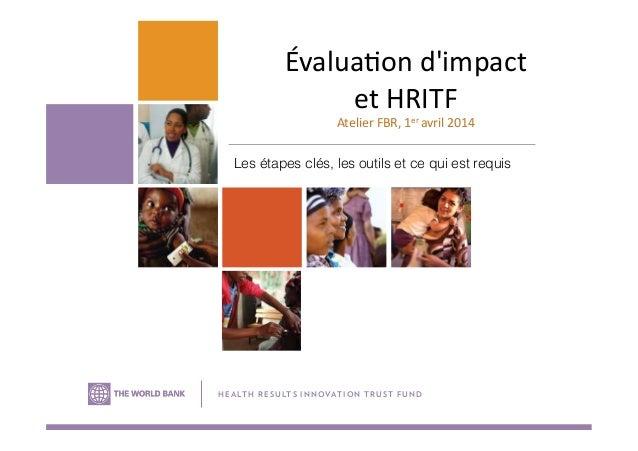 Annual Results and Impact Evaluation Workshop for RBF - Day Eight - Évaluation d'impact et HRITF - Les étapes clés, les outils et ce qui est requis