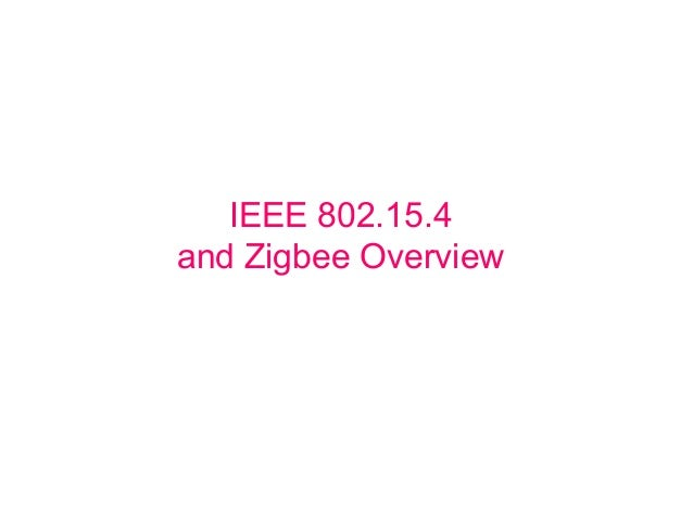 IEEE 802.15.4 and Zigbee Overview