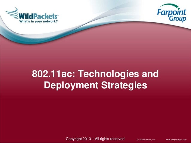 802.11ac: Technologies and Deployment Strategies  Copyright 2013 – All rights reserved  © WildPackets, Inc.  www.wildpacke...