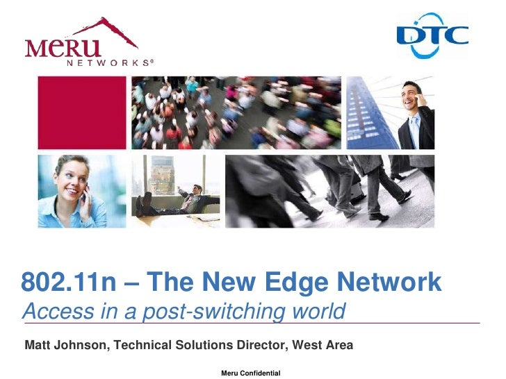 802.11n – The New Edge NetworkAccess in a post-switching world<br />Matt Johnson, Technical Solutions Director, West Area<...