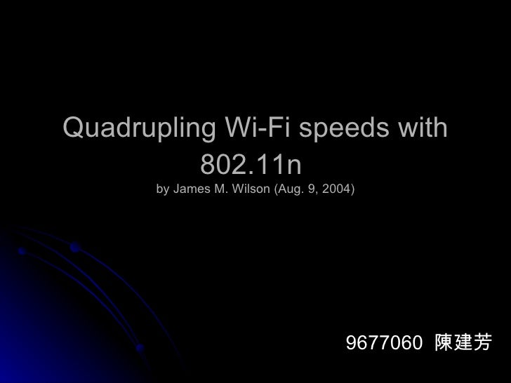 Quadrupling Wi-Fi speeds with 802.11n   by James M. Wilson (Aug. 9, 2004) 9677060  陳建芳