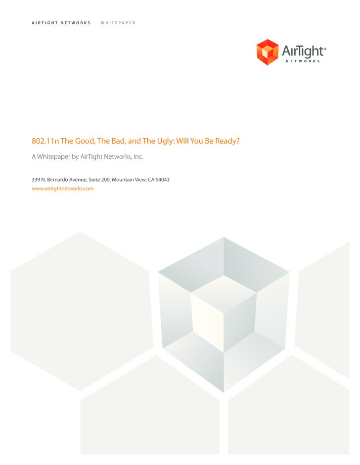 AIRTIGHT NETWORKS           WHITEPAPER     802.11n The Good, The Bad, and The Ugly: Will You Be Ready? A Whitepaper by Air...