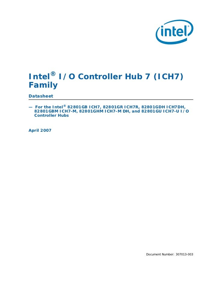 Intel® I/O Controller Hub 7 (ICH7)FamilyDatasheet— For the Intel® 82801GB ICH7, 82801GR ICH7R, 82801GDH ICH7DH,  82801GBM ...