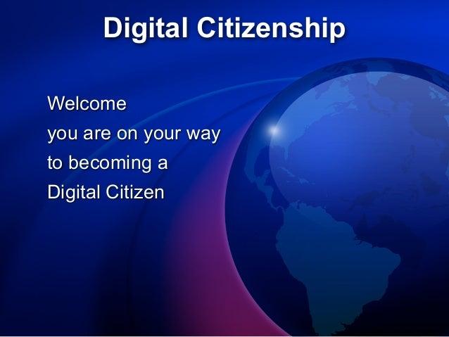 Digital CitizenshipWelcomeyou are on your wayto becoming aDigital Citizen