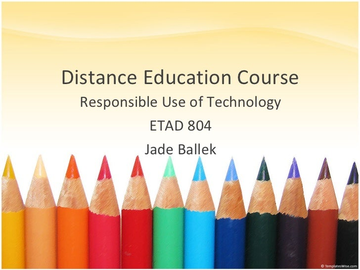 Distance Education Course Responsible Use of Technology ETAD 804 Jade Ballek