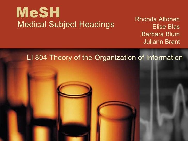 MeSH Medical Subject Headings Rhonda Altonen Elise Blas Barbara Blum Juliann Brant LI 804 Theory of the Organization of In...