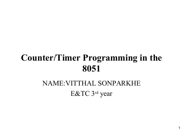 1 Counter/Timer Programming in the 8051 NAME:VITTHAL SONPARKHE E&TC 3rd year