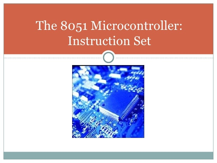 The 8051 Microcontroller: Instruction Set