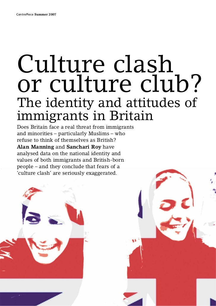 CentrePiece Summer 2007Culture clashor culture club?The identity and attitudes ofimmigrants in BritainDoes Britain face a ...