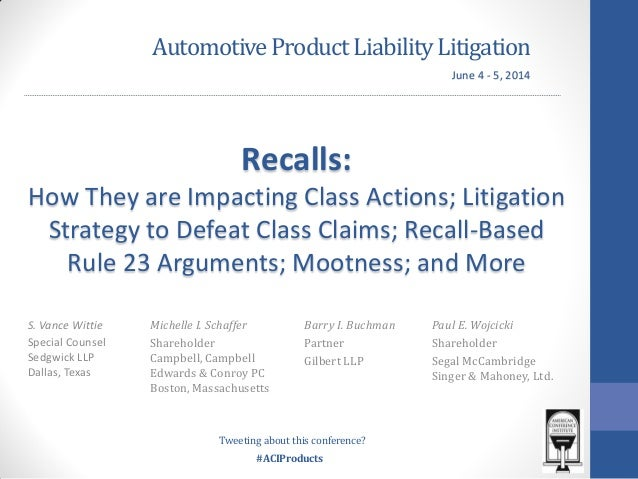 #ACIProducts AutomotiveProductLiabilityLitigation Recalls: How They are Impacting Class Actions; Litigation Strategy to De...