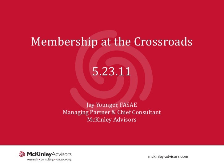 Membership at the Crossroads               5.23.11            Jay Younger, FASAE     Managing Partner & Chief Consultant  ...
