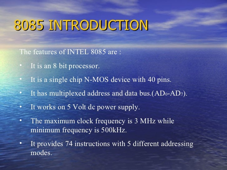 8085 INTRODUCTION <ul><li>The features of INTEL 8085 are : </li></ul><ul><li>It is an 8 bit processor. </li></ul><ul><li>I...