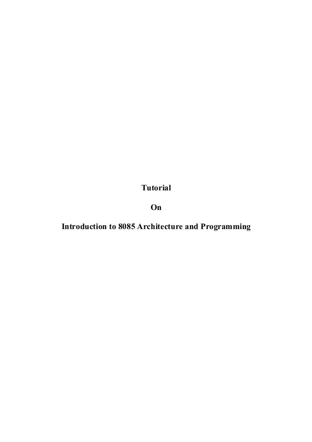 Tutorial                       OnIntroduction to 8085 Architecture and Programming