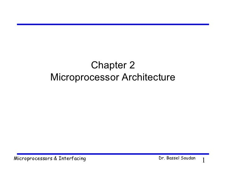 Chapter 2              Microprocessor ArchitectureMicroprocessors & Interfacing        Dr. Bassel Soudan                  ...