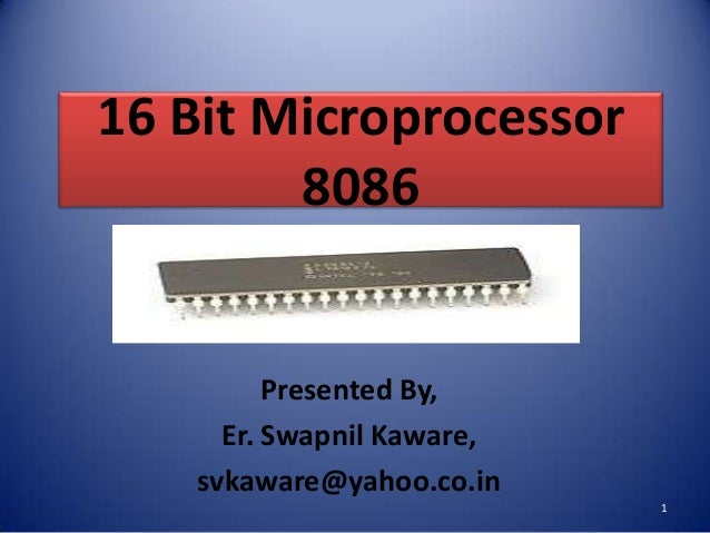 16 Bit Microprocessor        8086         Presented By,     Er. Swapnil Kaware,   svkaware@yahoo.co.in                    ...
