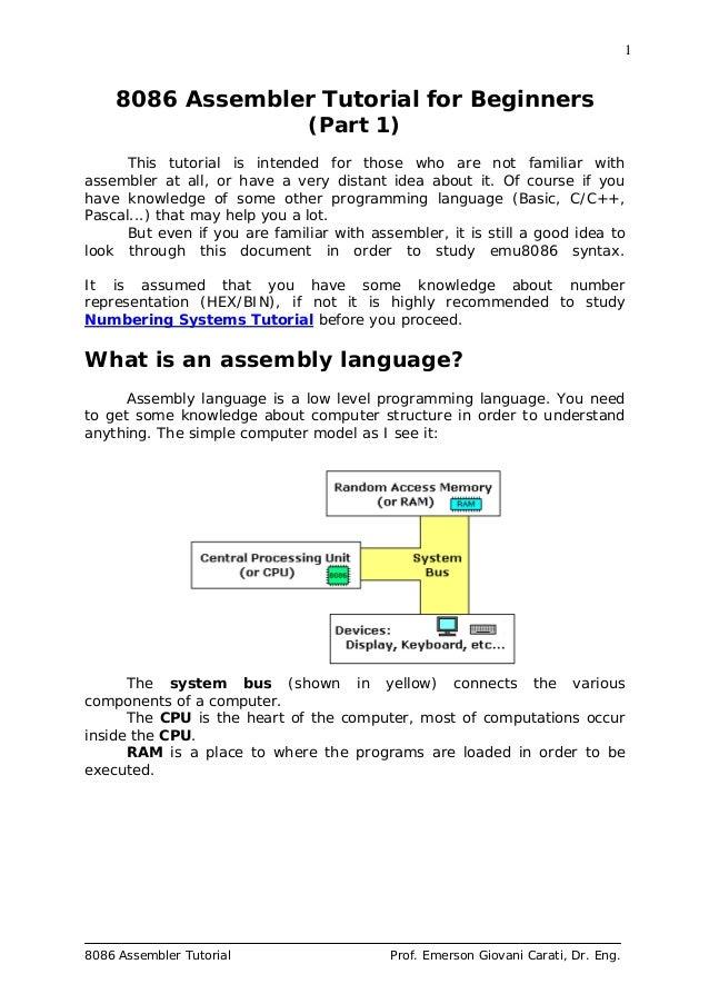 1 8086 Assembler Tutorial Prof. Emerson Giovani Carati, Dr. Eng. 8086 Assembler Tutorial for Beginners (Part 1) This tutor...