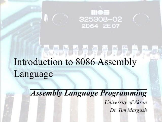 Introduction to 8086 AssemblyLanguage   Assembly Language Programming                     University of Akron             ...