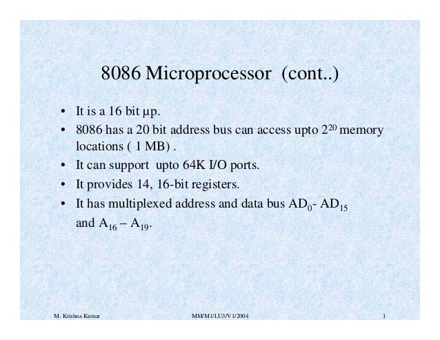8086 Microprocessor (cont..) • It is a 16 bit µp. • 8086 has a 20 bit address bus can access upto 220 memory locations ( 1...