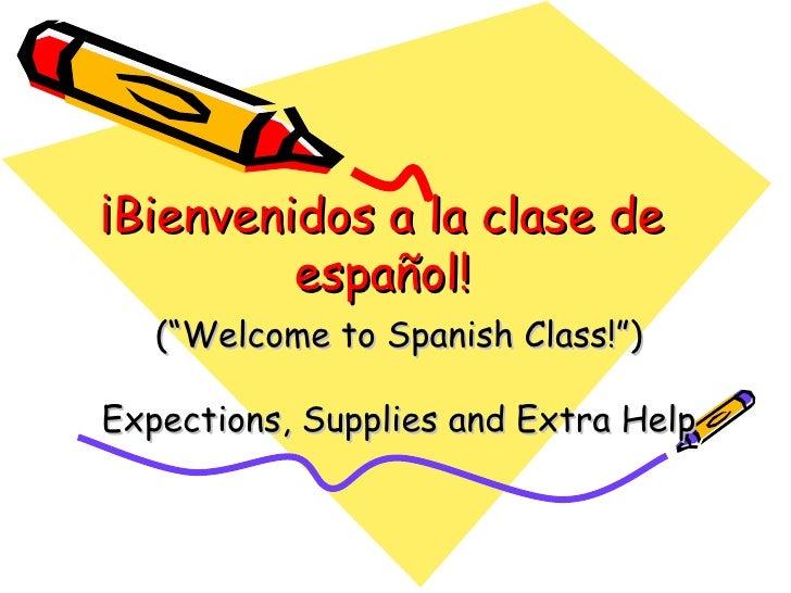 "¡Bienvenidos a la clase de español! (""Welcome to Spanish Class!"") Expections, Supplies and Extra Help"