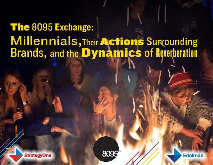 The 8095 Exchange Millenials, Their Actions Surrounding Brands, and the Dynamics of Reverberation