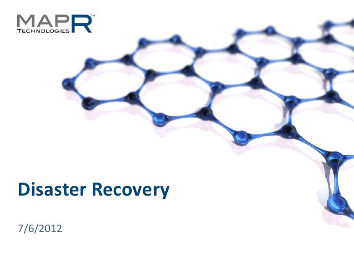 Disaster Recovery  7/6/2012© 2012 MapR Technologies   Disaster Recovery 1
