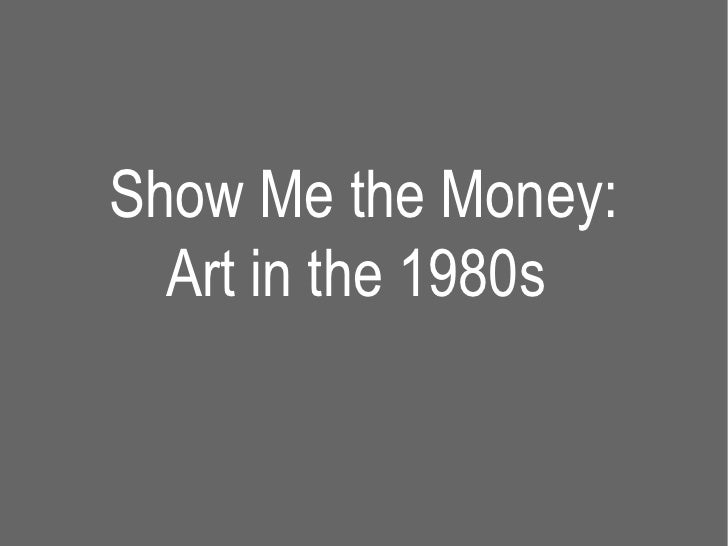 Show Me the Money:  Art in the 1980s