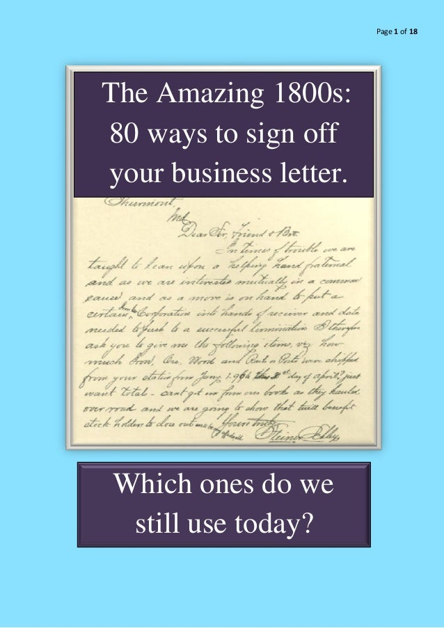 Page 1 of 18The Amazing 1800s:80 ways to sign offyour business letter.
