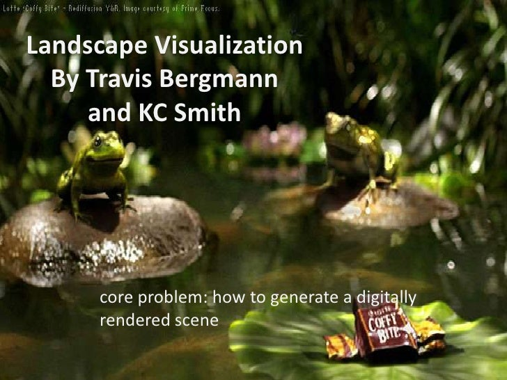 Landscape Visualization By Travis Bergmannand KC Smith<br />core problem: how to generate a digitally rendered scene<br />