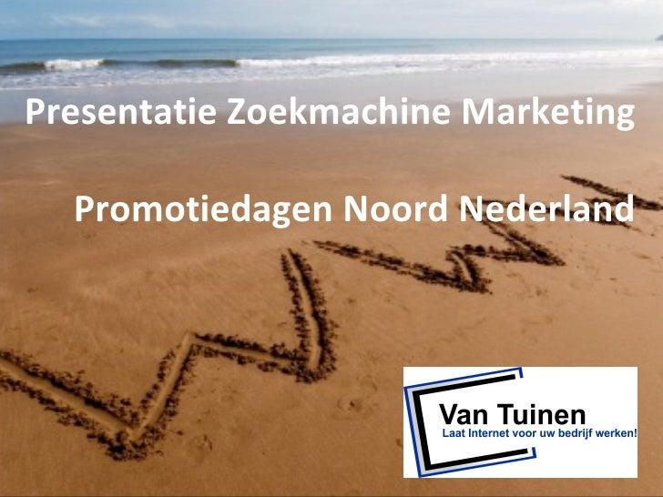 Presentatie Zoekmachine Marketing    Promotiedagen Noord Nederland                                     1