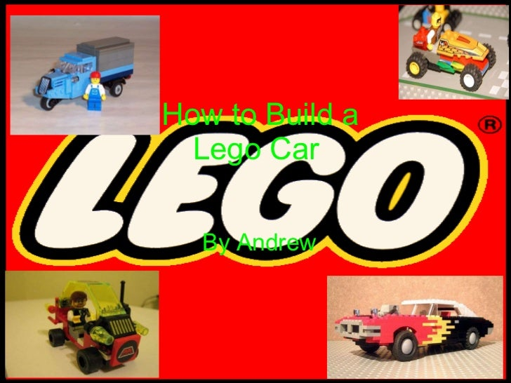 By Andrew   How to Build a Lego Car