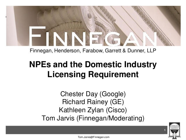 Finnegan, Henderson, Farabow, Garrett & Dunner, LLP  NPEs and the Domestic Industry Licensing Requirement Chester Day (Goo...