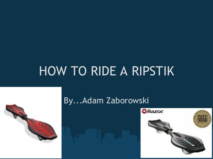 HOW TO RIDE A RIPSTIK By...Adam Zaborowski