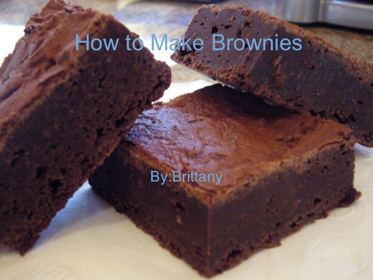 How to Make Brownies By:Brittany