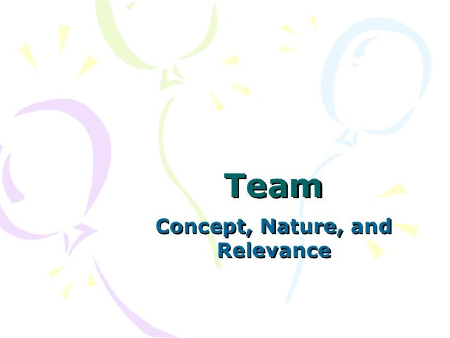 TeamConcept, Nature, and     Relevance