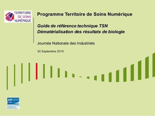 Programme Territoire de Soins Numérique Guide de référence technique TSN Dématérialisation des résultats de biologie Journ...
