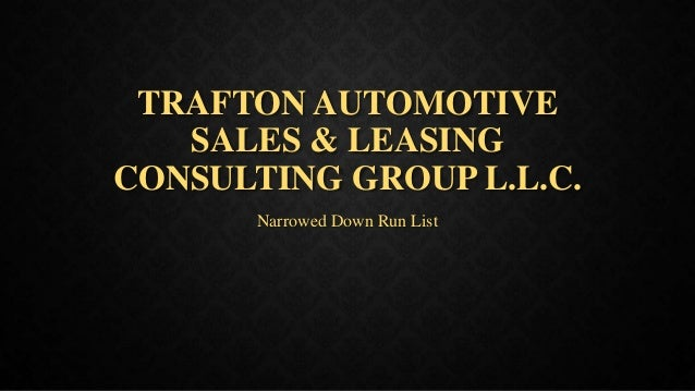 TRAFTON AUTOMOTIVE SALES & LEASING CONSULTING GROUP L.L.C. Narrowed Down Run List