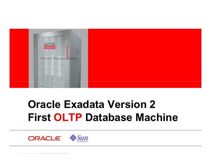 <Insert Picture Here>     Oracle Exadata Version 2 First OLTP Database Machine