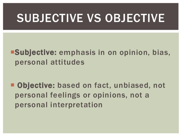 objective vs subjective writing Students take notes on this fact vs opinion worksheet (& key attached) to learn the difference between fact versus opinion as well as objective versus subjective point of.