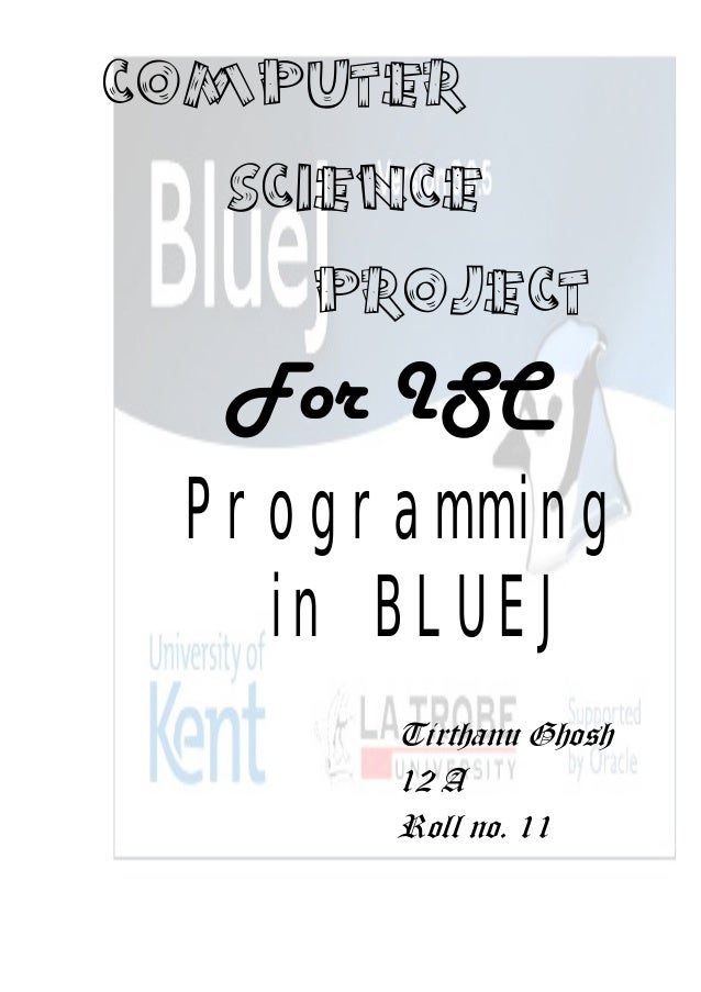 COMPUTER SCIENCE PROJECT For ISC Programming in BLUEJ Tirthanu Ghosh 12 A Roll no. 11
