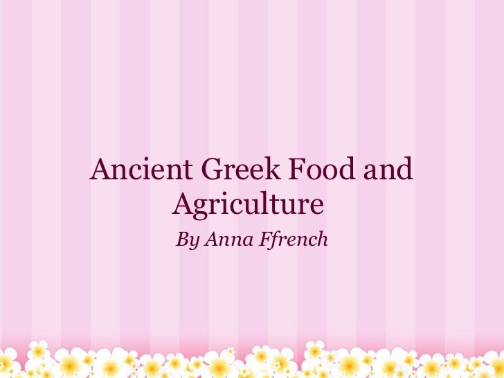 Ancient Greek Food and Agriculture  By Anna Ffrench