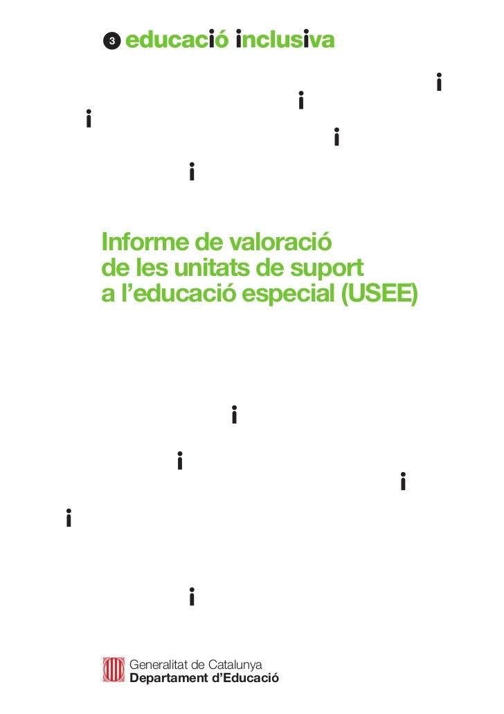 3Informe de valoracióde les unitats de suporta l'educació especial (USEE)    Generalitat de Catalunya    Departament d'Edu...